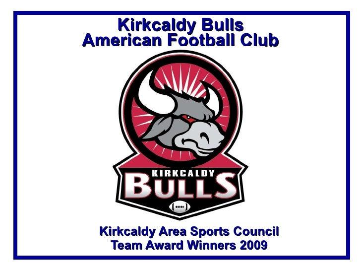 Kirkcaldy Bulls 2008 & 2009 American Football Club British Champions Kirkcaldy Area Sports Council Team Award Winners 2009