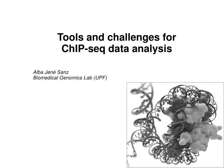 Tools and challenges for           ChIP-seq data analysis  Alba Jené Sanz Biomedical Genomics Lab (UPF)