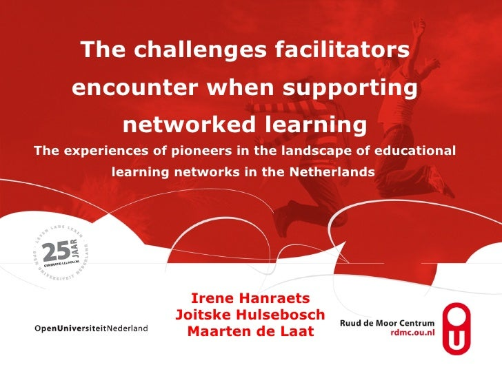 The challenges facilitators encounter when supporting networked learning The experiences of pioneers in the landscape of e...