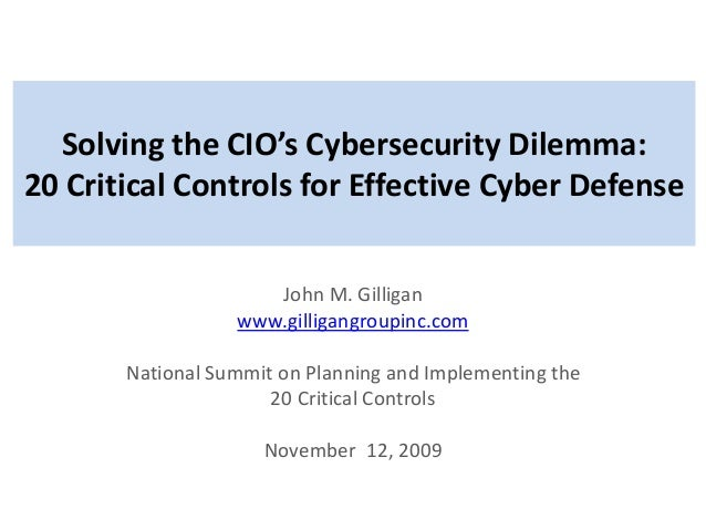 Solving the CIO's Cybersecurity Dilemma: 20 Critical Controls for Effective Cyber Defense John M. Gilligan www.gilligangro...