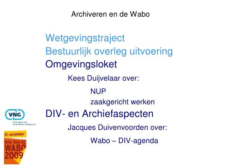 Archiveren en de Wabo   Wetgevingstraject Bestuurlijk overleg uitvoering Omgevingsloket      Kees Duijvelaar over:        ...