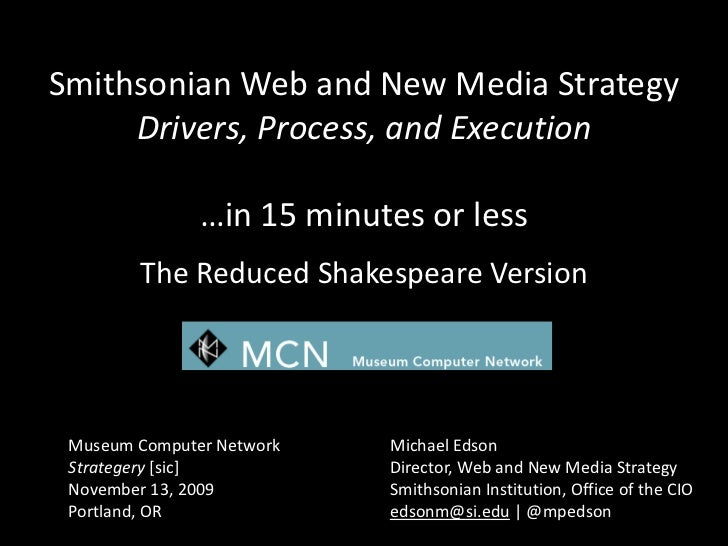 Smithsonian Web and New Media StrategyDrivers, Process, and Execution<br />…in 15 minutes or less<br />The Reduced Shakesp...