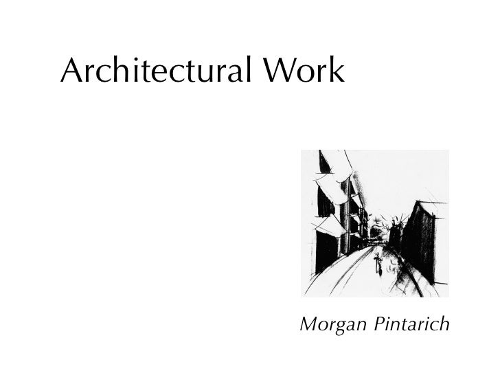 Architectural Work                    Morgan Pintarich