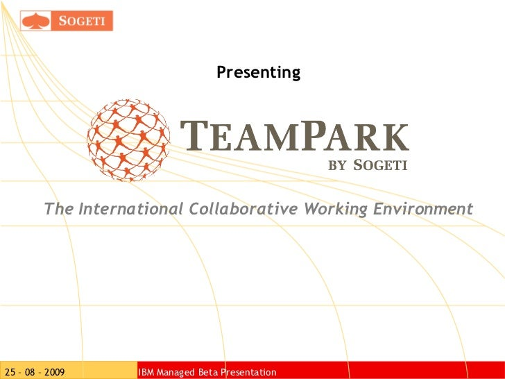 Presenting The International Collaborative Working Environment 25 – 08 – 2009     IBM Managed Beta Presentation
