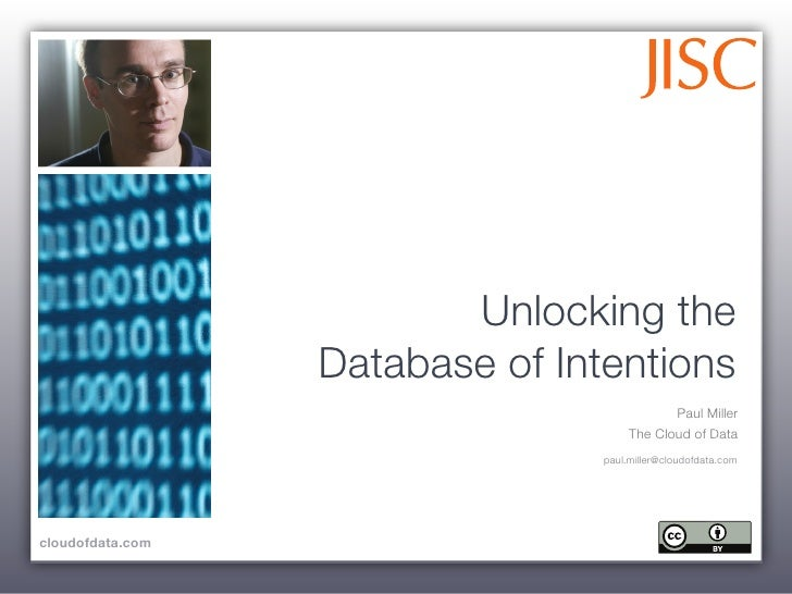 Unlocking the                   Database of Intentions                                              Paul Miller           ...