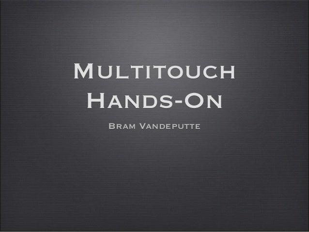 Multitouch Hands-On Bram Vandeputte
