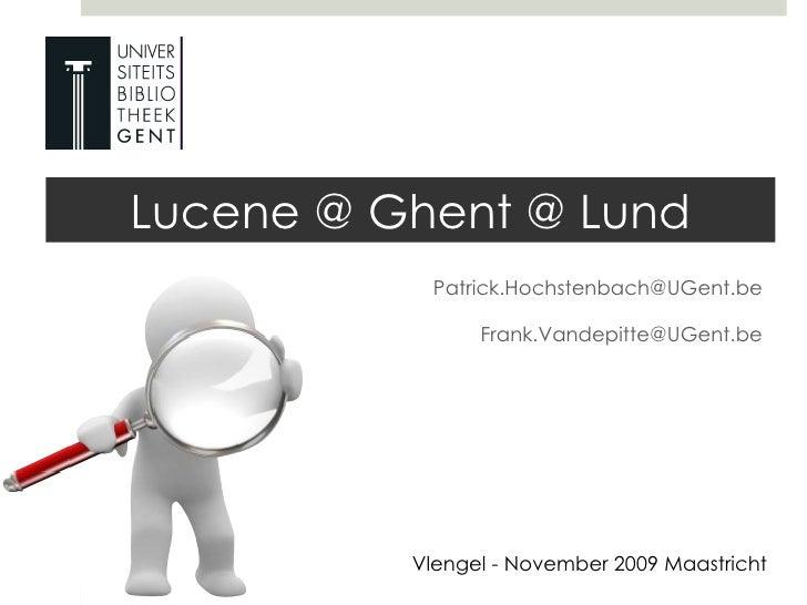 [email_address] [email_address] Lucene @ Ghent @ Lund Vlengel - November 2009 Maastricht