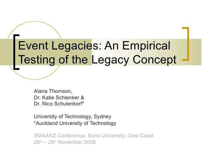 Event Legacies: An Empirical Testing of the Legacy Concept Alana Thomson,  Dr. Katie Schlenker & Dr. Nico Schulenkorf* Uni...