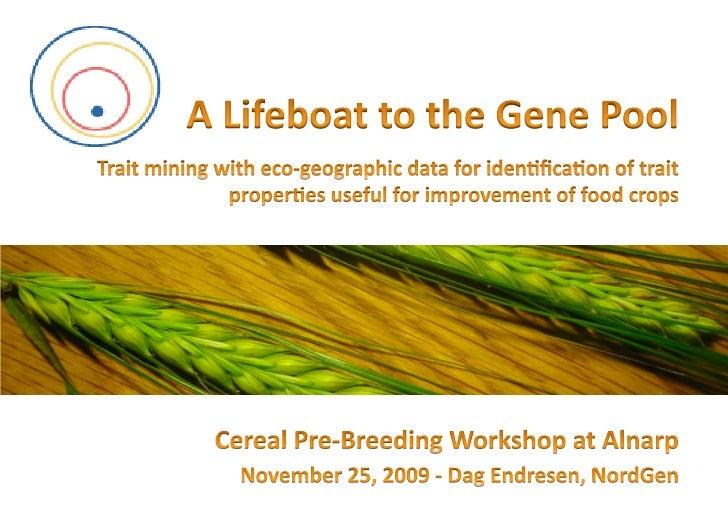 • U#liza#on  of  gene#c  diversity   • Core  collec#on  subset   • Trait  mining  selec#on  (FIGS)...