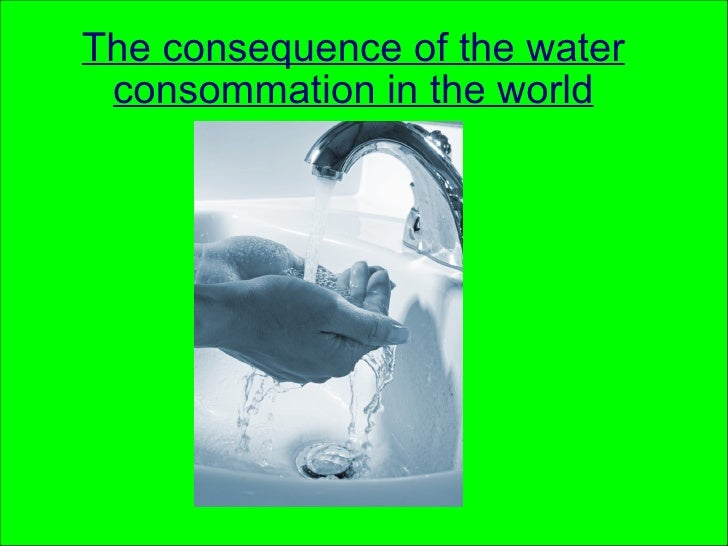 The consequence of the water consommation in the world