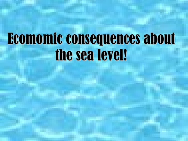 Ecomomic consequences about the sea level!