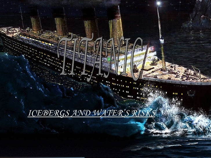 ICEBERGS AND WATER'S RISKS TITANIC