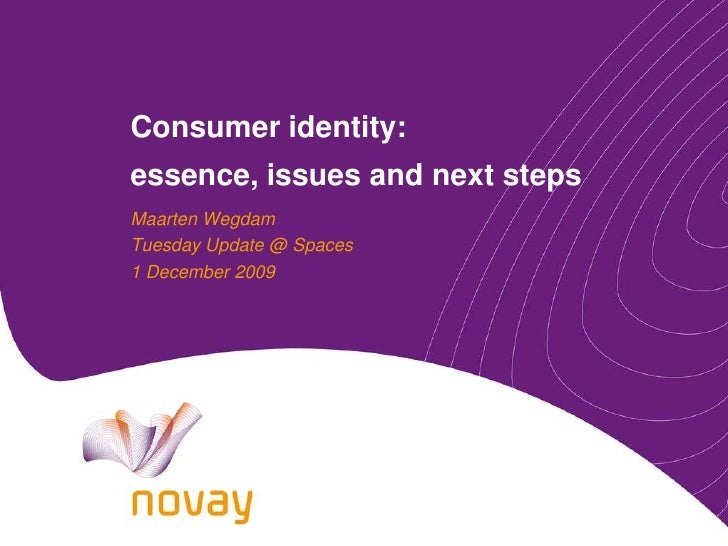 Consumer identity: essence, issues and next steps<br />Maarten Wegdam<br />Tuesday Update @ Spaces<br />1 December 2009<br />