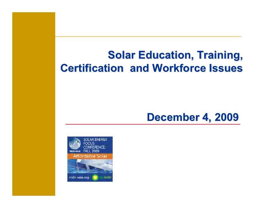 Solar Education, Training, Certification and Workforce Issues                     December 4, 2009