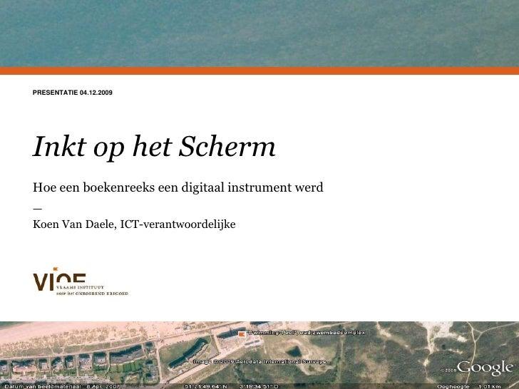 PRESENTATIE 04.12.2009<br />Een huisstijl voor het VIOE<br />Inkt op het Scherm<br />Hoe een boekenreeks een digitaal inst...