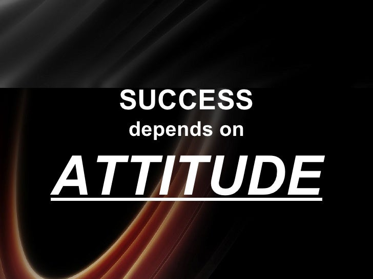 SUCCESS depends on ATTITUDE