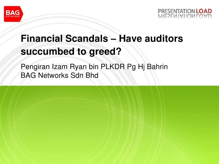 Financial Scandals – Have auditors succumbed to greed?<br />Pengiran Izam Ryan bin PLKDR Pg Hj BahrinBAG Networks Sdn Bhd<...