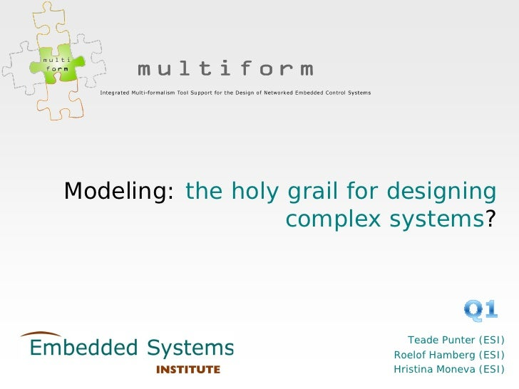 Modeling: the holy grail for designing                    complex systems?                                    Teade Punter...