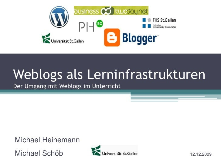 Weblogs als LerninfrastrukturenDer Umgang mit Weblogs im Unterricht<br />Michael Heinemann<br />Michael Schöb12.12.2...