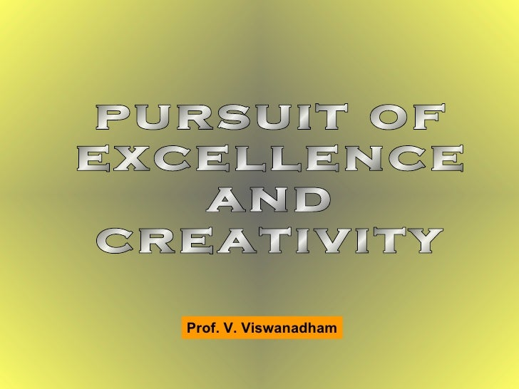 pursuit of excellence and creativity Prof. V. Viswanadham