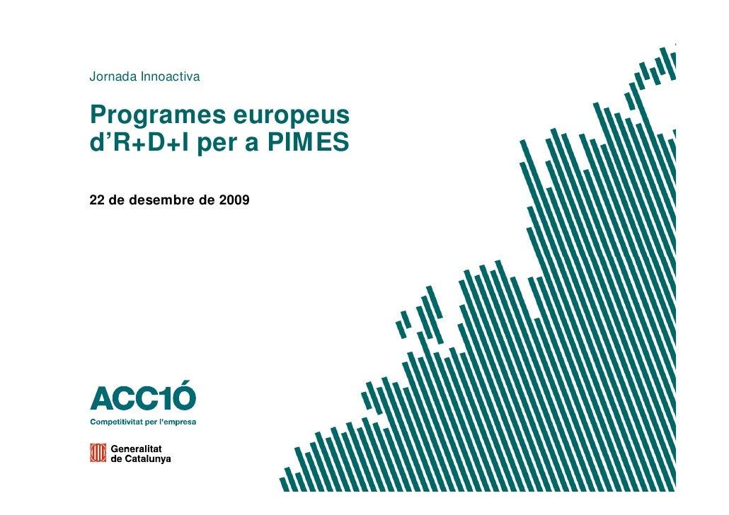 Jornada Innoactiva   Programes europeus d'R+D+I per a PIMES  22 de desembre de 2009