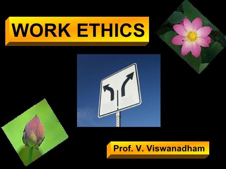 WORK ETHICS Prof. V. Viswanadham