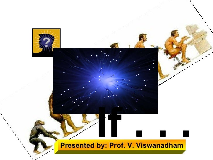 If . . . If . . . Presented by: Prof. V. Viswanadham