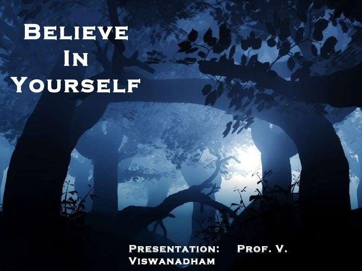Believe In Yourself Presentation:  Prof. V. Viswanadham