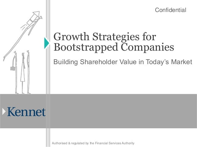 Confidential Growth Strategies for Bootstrapped Companies Building Shareholder Value in Today's MarketAuthorised & regulat...