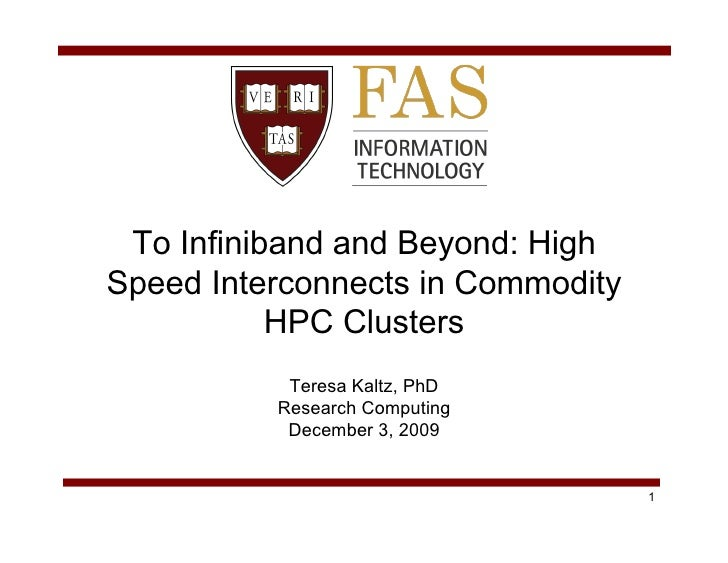 To Infiniband and Beyond: High Speed Interconnects in Commodity            HPC Clusters            Teresa Kaltz, PhD      ...