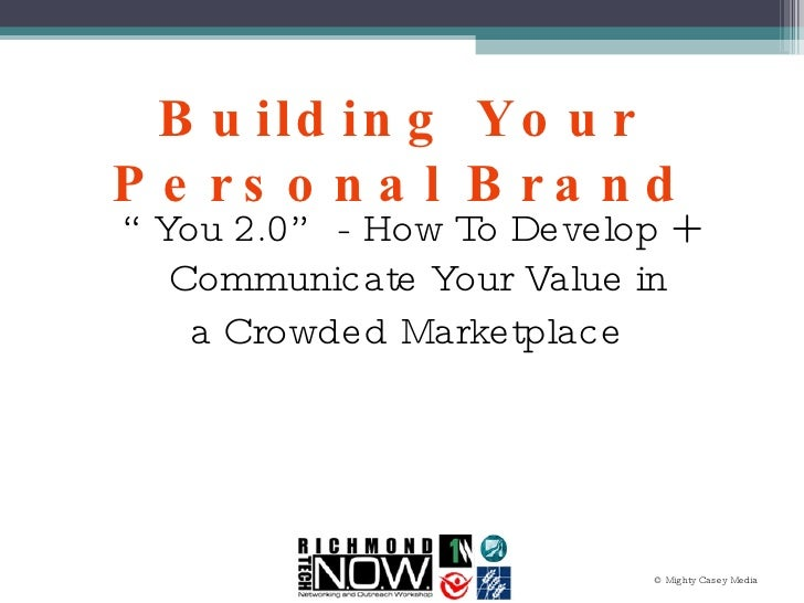 """Building Your Personal Brand <ul><li>"""" You 2.0"""" - How To Develop + Communicate Your Value in </li></ul><ul><li>a Crowded M..."""