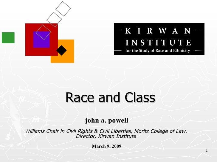 Race and Class john a. powell Williams Chair in Civil Rights & Civil Liberties, Moritz College of Law.  Director, Kirwan I...