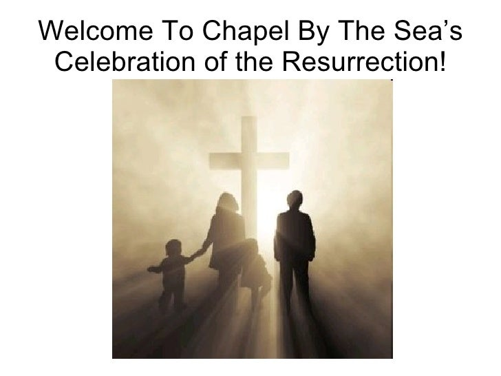 Welcome To Chapel By The Sea's Celebration of the Resurrection!