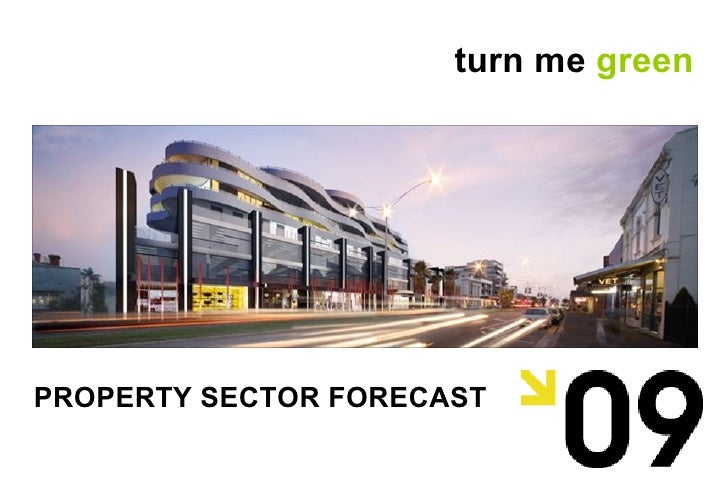 PROPERTY SECTOR FORECAST turn me  green