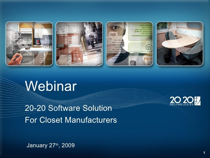 Webinar 20-20 Software Solution For Closet Manufacturers January 27 th , 2009