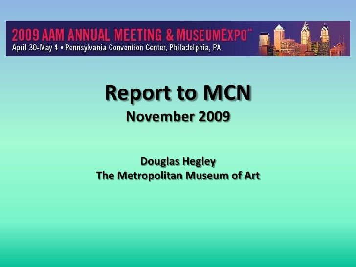 Report to MCNNovember 2009Douglas HegleyThe Metropolitan Museum of Art<br />