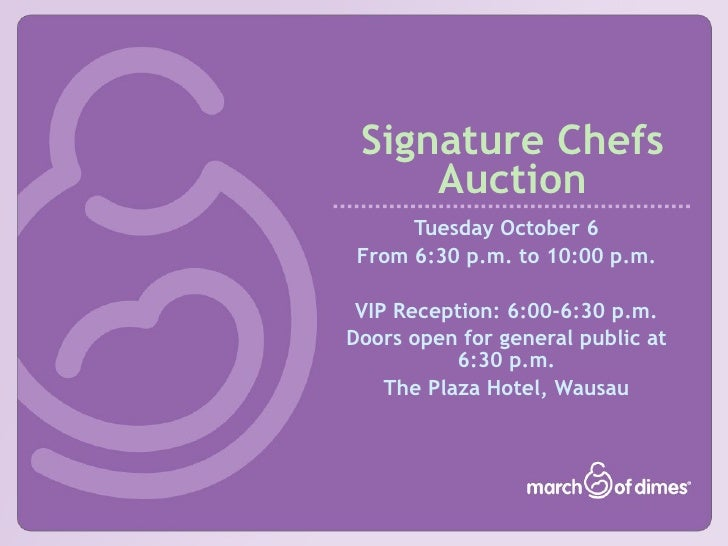 Signature Chefs      Auction       Tuesday October 6  From 6:30 p.m. to 10:00 p.m.   VIP Reception: 6:00-6:30 p.m. Doors o...