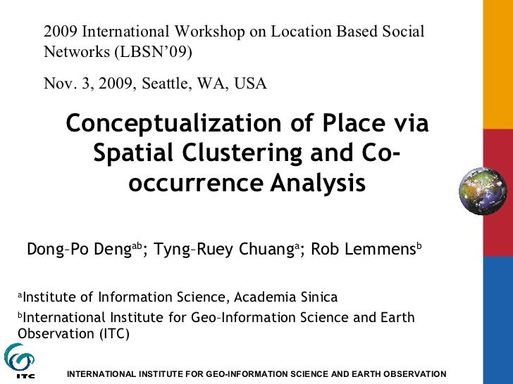 Conceptualization of Place via Spatial Clustering and Co-occurrence Analysis a Institute of Information Science, Academia ...