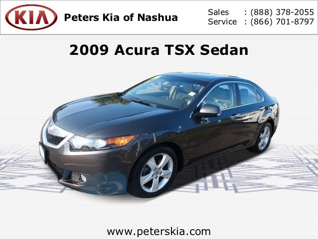 Sales   : (888) 378-2055Peters Kia of Nashua   Service : (866) 701-87972009 Acura TSX Sedan       www.peterskia.com