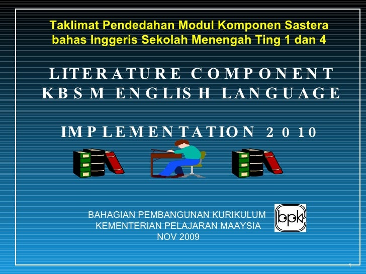 LITERATURE COMPONENT KBSM ENGLISH LANGUAGE IMPLEMENTATION 2010 BAHAGIAN PEMBANGUNAN KURIKULUM  KEMENTERIAN PELAJARAN MAAYS...