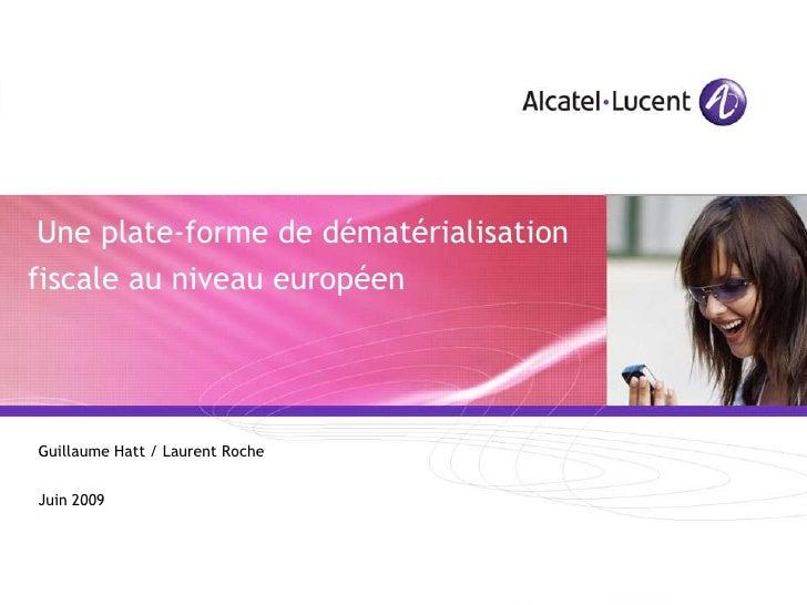 Une plate-forme de dématérialisation fiscale au niveau européen<br />Guillaume Hatt / Laurent Roche<br />Juin 2009<br />
