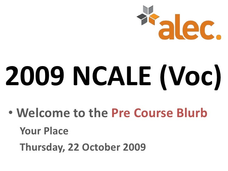 2009 NCALE (Voc) • Welcome to the Pre Course Blurb  Your Place  Thursday, 22 October 2009
