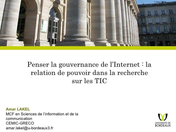 ©  Amar LAKEL Penser la gouvernance de l'Internet : la relation de pouvoir dans la recherche sur les TIC Amar LAKEL MCF en...