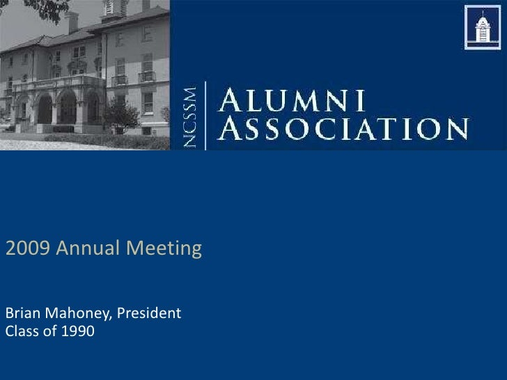 2009 Annual Meeting<br />Brian Mahoney, President<br />Class of 1990<br />