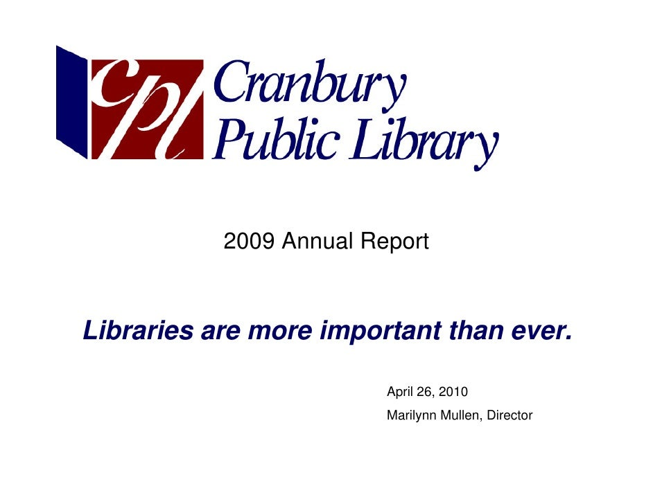 2009 Annual Report   Libraries are more important than ever.                           April 26, 2010                     ...
