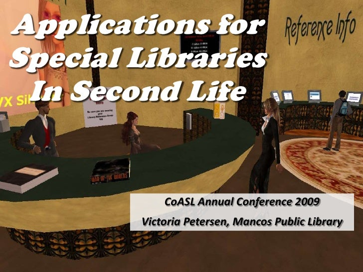Applications for Special Libraries  In Second Life               CoASL Annual Conference 2009         Victoria Petersen, M...