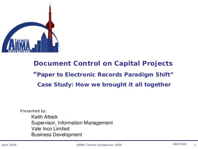 """Document Control on Capital Projects """"Paper to Electronic Records Paradigm Shift"""" Case Study: How we brought it all togeth..."""