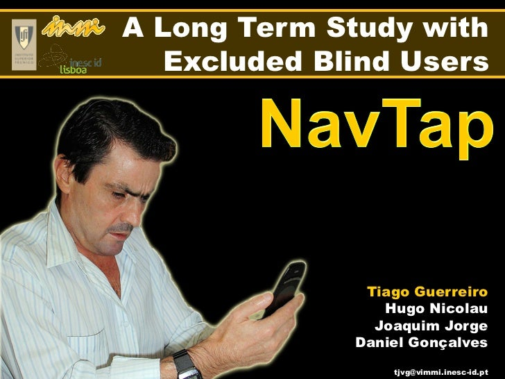 A Long Term Study with   Excluded Blind Users               Tiago Guerreiro                 Hugo Nicolau                Jo...