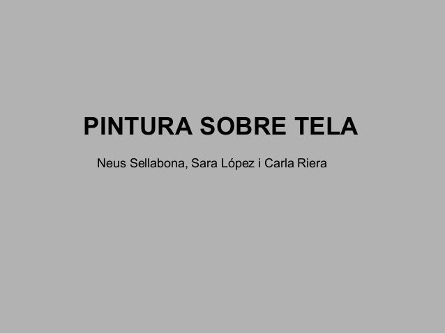 PINTURA SOBRE TELA Neus Sellabona, Sara López i Carla Riera
