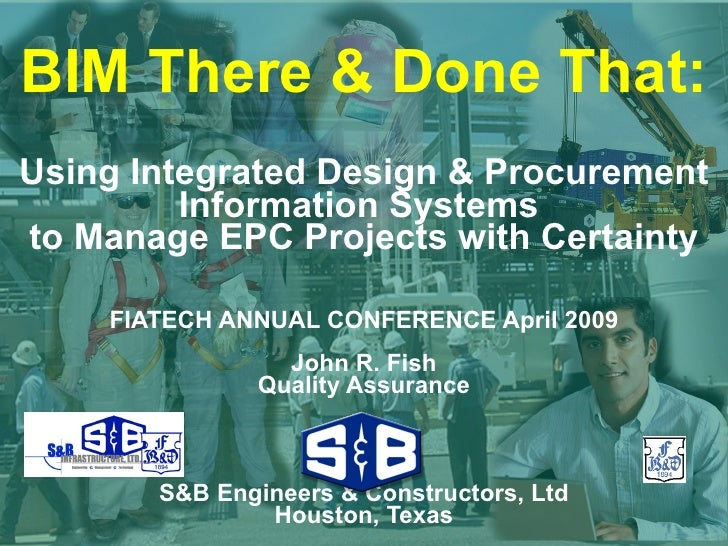 BIM There & Done That: Using Integrated Design & Procurement Information Systems  to Manage EPC Projects with Certainty FI...